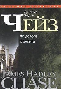 Джеймс Хедли Чейз. Собрание сочинений в 30 томах. Том 26. По дороге к смерти. Джеймс Хедли Чейз