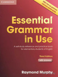 Essential Grammar in Use: A Self-Study Reference and Practice Book for Elementary Students of English. Raymond Murphy