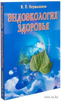 Эндоэкология здоровья. Иван Неумывакин
