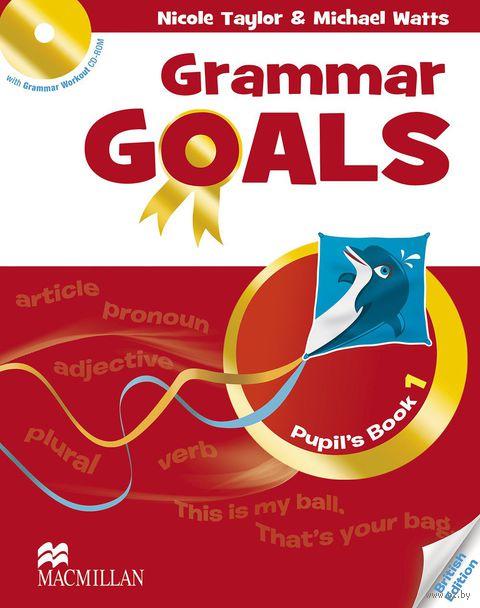 Grammar Goals. Pupil`s Book 1 (+ CD). Майкл Уоттс, Салли Этертон, Николь Тейлор