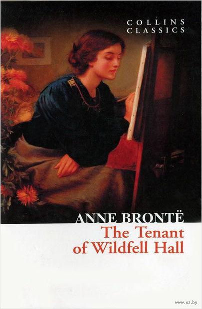 Tenant of Wildfell Hall. Энн Бронте