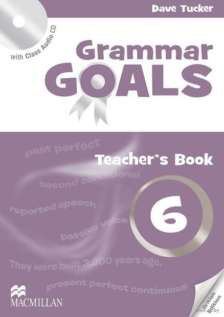 Grammar Goals. Teacher`s Book 6 (+ CD). Либби Уильямс, Анджела Лланэс, Дэйв Такер