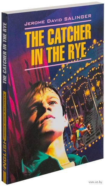 The Catcher in the Rye. Джером Сэлинджер
