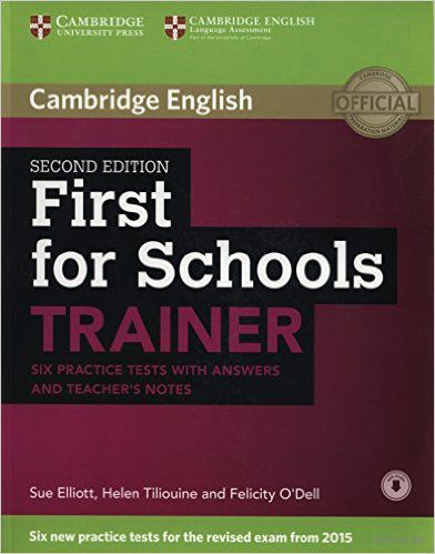 First for Schools Trainer. Six Practice Tests with Answers and Teachers Notes. Sue Elliott, Helen Tiliouine, Фелисити О`Делл